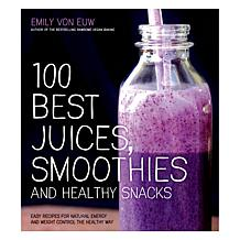 "Emily Von Euw ""100 Best Juices, Smoothies and Healthy Snacks"" Cookbook"