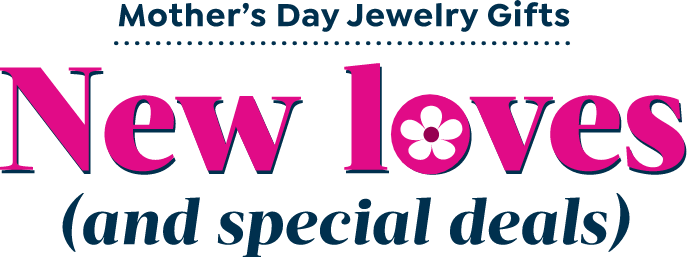 Mother's Day Jewelry New loves and special deals